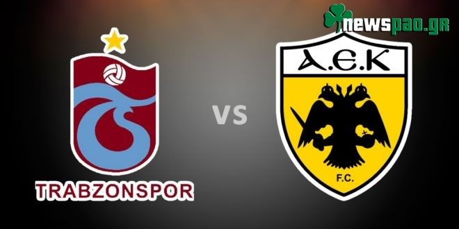 ΤΡΑΜΠΖΟΝΣΠΟΡ - ΑΕΚ   Trabzonspor vs Aek   live streaming
